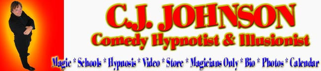 C.J. Johnson, Comedy Hypnotist & Illusionist.  Providing great shows at competitive prices since 1986!